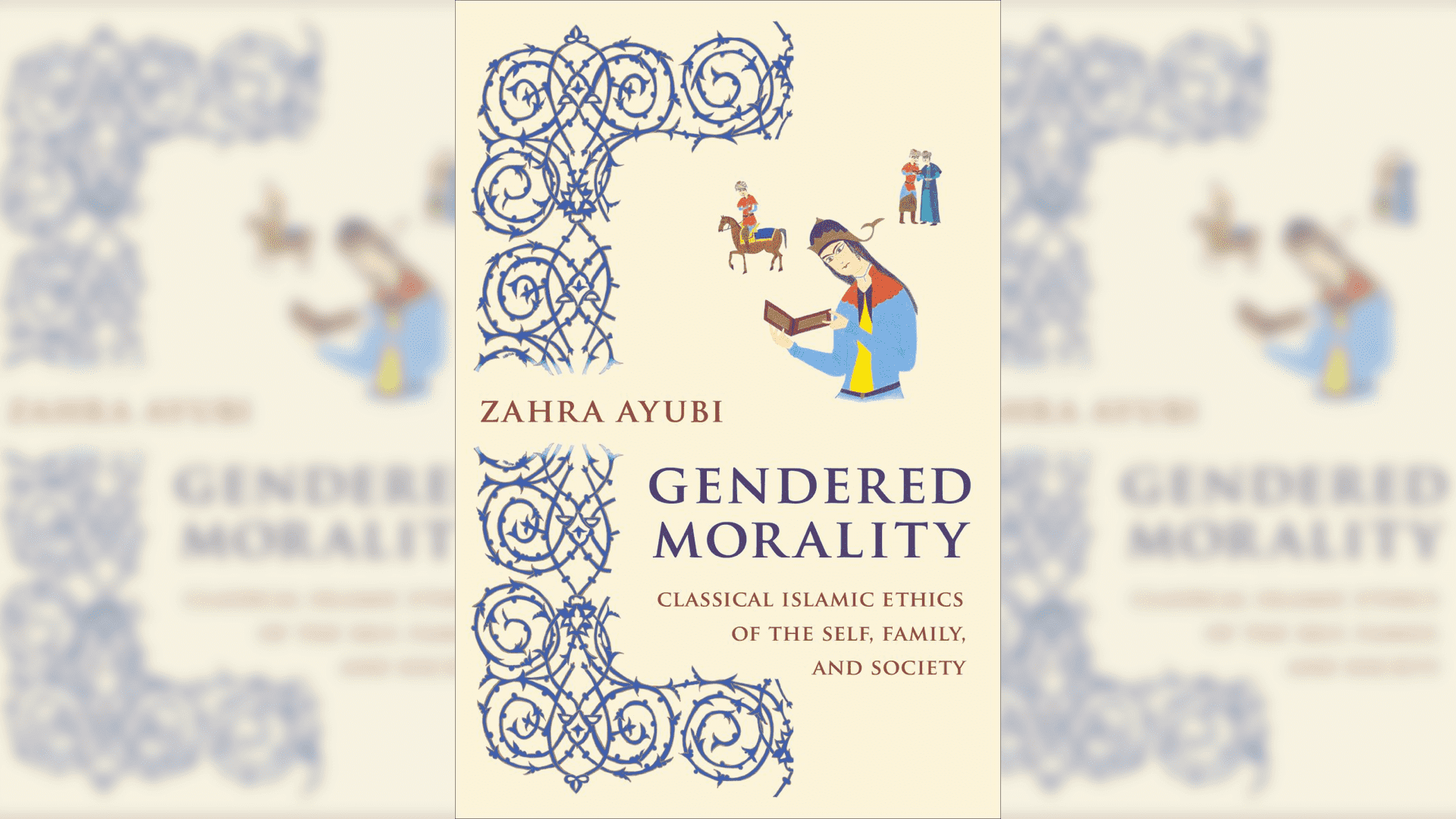 Gendered Morality: Classical Islamic Ethics of the Self, Family, and Society