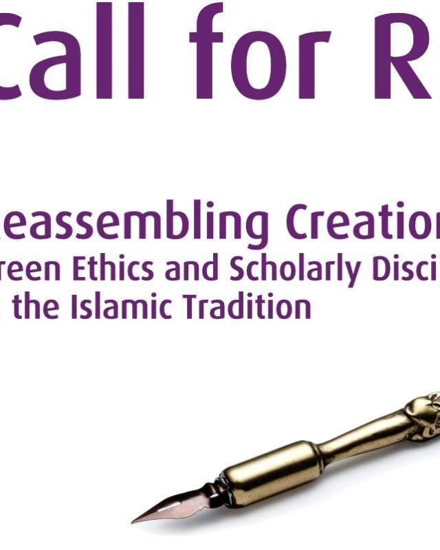 "Call for Research Papers ""Reassembling Creation: Green Ethics (GE) and Scholarly Disciplines in the Islamic Tradition"