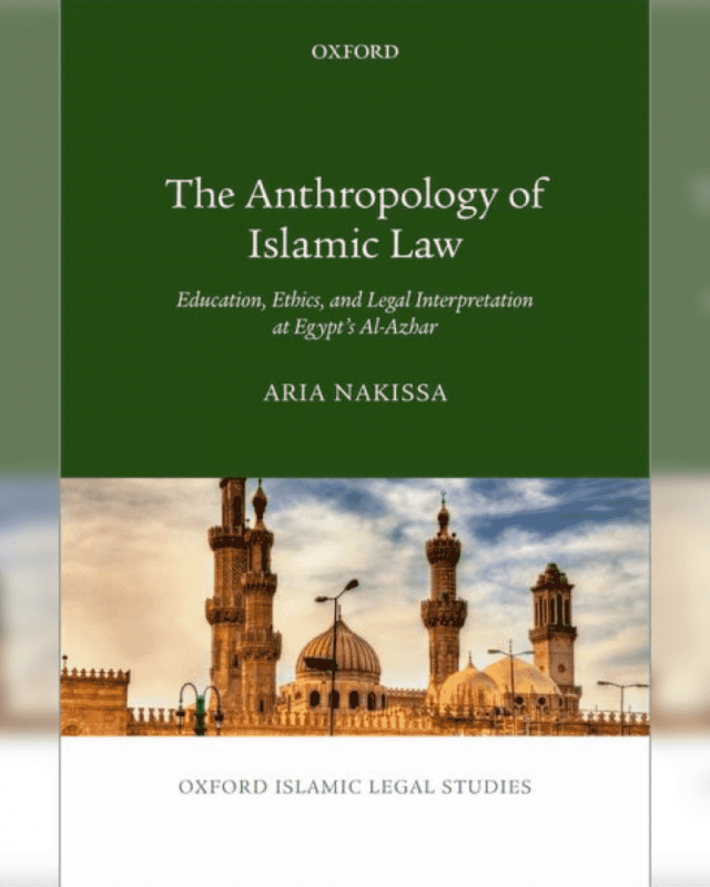 The Anthropology of Islamic Law: Education, Ethics, and Legal Interpretation at Egypt's Al-Azhar