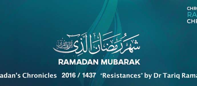 "Ramadan's Chronicles 1437 / 2016 ""Resistances"" by Dr Tariq Ramadan"