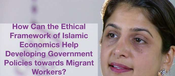 Embedded thumbnail for How Can the Ethical Framework of Islamic Economics Help Developing Government Policies towards Migrant Workers?