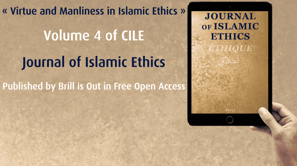 "Volume 4 of CILE ""Journal of Islamic Ethics"" published by Brill is out in free open access"